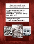 Constitution Of The State Of Michigan: As Adopted In Convention ... The 11th Day Of May, A.D. 1835. by Michigan Michigan Constitutional Conven