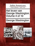 Het Leven Van George Washington. Volume 4 Of 10 by George Washington