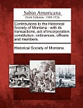 Contributions To The Historical Society Of Montana: With Its Transactions, Act Of Incorporation, Constitution,... by Historical Society Of Montana