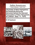 Churches Of New-Hampshire: An Historical Discourse, Delivered Before The General Association Of New-Hampshire,... by E. D. Sanborn