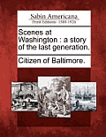 Scenes at Washington: A Story of the Last Generation.