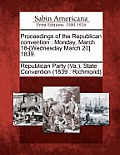 Proceedings Of The Republican Convention: Monday, March 18-[Wednesday March 20] 1839. by Republican Party (va ). State Convention