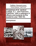 Prospectus of St. Ignatius' College, S.J., San Francisco, California: With a Catalogue of Officers and Students for the Academic Year 1864-'65.