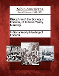 Discipline Of The Society Of Friends, Of Indiana Yearly Meeting. by Indiana Yearly Meeting Of Friends