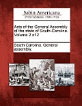 Acts Of The General Assembly Of The State Of South-Carolina. Volume 2 Of 2 by South Carolina General Assembly