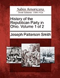 History Of The Republican Party In Ohio. Volume 1 Of 2 by Joseph Patterson Smith