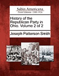 History Of The Republican Party In Ohio. Volume 2 Of 2 by Joseph Patterson Smith