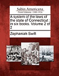 A System Of The Laws Of The State Of Connecticut: In Six Books. Volume 2 Of 2 by Zephaniah Swift