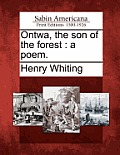 Ontwa, the Son of the Forest: A Poem.