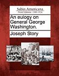 An Eulogy on General George Washington.