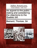 An Appeal To The Public: Stating & Considering The Objections To The Quebec Bill. by Thomas Sir Bernard