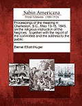 Proceedings of the Meeting in Charleston, S.C., May 13-15, 1845, on the Religious Instruction of the Negroes: Together with the Report of the Committe