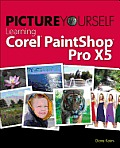 Picture Yourself Learning Corel Paintshop Pro X5