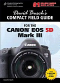 David Busch's Compact Field Guide for the Canon EOS 5d Mark III (David Busch's Compact Field Guides)