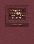 Morgenblatt Fur Gebildete Leser, Volume 14, Part 2
