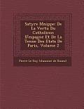 Satyre M Nipp E: de La Vertu Du Catholicon D'Espagne Et de La Tenue Des Etats de Paris, Volume 2