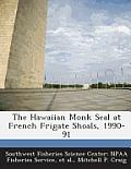 The Hawaiian Monk Seal at French Frigate Shoals, 1990-91