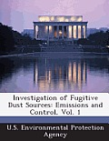 Investigation of Fugitive Dust Sources: Emissions and Control, Vol. 1