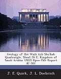 Geology of the Wadi Ash Shu'bah Quadrangle, Sheet 26 E, Kingdom of Saudi Arabia: Usgs Open-File Report 87-501