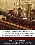 College Completion: Additional Efforts Could Help Education with Its Completion Goals: Gao-03-568
