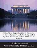 Education: Opportunity to Improve Indian Education in Schools Operated by the Bureau of Indian Affairs: B-161468