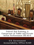 Federal Job Training: A Comparison of Public and Private Sector Performance: Ipe-83-5