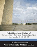 Rebuilding Iraq: Status of Competition for Iraq Reconstruction Contracts: Gao-07-40
