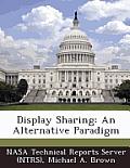 Display Sharing: An Alternative Paradigm
