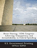 House Hearing, 112th Congress: Achieving Transparency and Accountability in Federal Spending