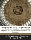 House Hearing, 112th Congress: Fixing the Watchdog: Legislative Proposals to Improve and Enhance the Securities and Exchange