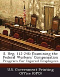 S. Hrg. 112-246: Examining the Federal Workers' Compensation Program for Injured Employees