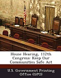 House Hearing, 112th Congress: Keep Our Communities Safe ACT