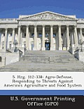 S. Hrg. 112-338: Agro-Defense, Responding to Threats Against America's Agriculture and Food System