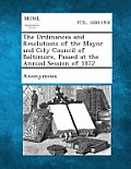 The Ordinances and Resolutions of the Mayor and City Council of Baltimore, Passed at the Annual Session of 1872.