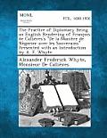 The Practice of Diplomacy Being an English Rendering of Francois de Callieres's de La Maniere de Negocier Avec Les Souverains Presented with an Introd