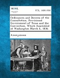 Ordinances and Decrees of the Consultation, Provisional Government of Texas and the Convention, Which Assembled at Washington March 1, 1836.
