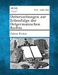 Untersuchungen Zur Erbenfolge Der Ostgermanischen Rechte.