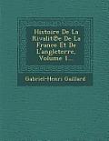 Histoire de La Rivalit E de La France Et de L'Angleterre, Volume 1...