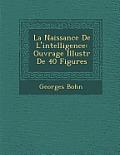 La Naissance de L'Intelligence: Ouvrage Illustr de 40 Figures