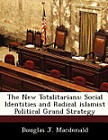 The New Totalitarians: Social Identities and Radical Islamist Political Grand Strategy