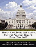 Health Care Fraud and Abuse Control Program Report: Fiscal Year 2008