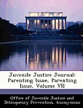 Juvenile Justice Journal: Parenting Issue, Parenting Issue, Volume VII
