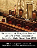 University of Maryland Medical Center's Organ Acquisition Costs for State Fiscal Year 2003