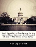 Small-Arms Firing Regulations for the United States Army and the Organized Militia of the United States, Part 2