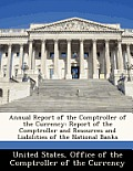 Annual Report of the Comptroller of the Currency: Report of the Comptroller and Resources and Liabilities of the National Banks