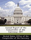Annual Report of the Comptroller of the Currency: 1877