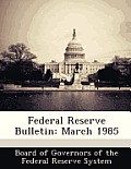 Federal Reserve Bulletin: March 1985