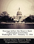Hearings Before the Reserve Bank Organization Committee: Washington, D.C., January 15, 1914
