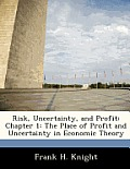 Risk, Uncertainty, and Profit: Chapter 1: The Place of Profit and Uncertainty in Economic Theory