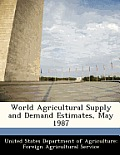 World Agricultural Supply and Demand Estimates, May 1987